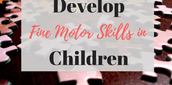 Develop fine motor skills in children. Easy and low cost activities you can do at home to build fine motor skills.