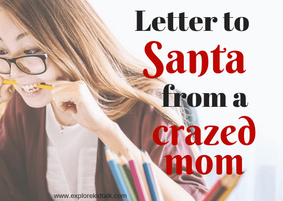 An open letter to Santa from a crazed mom. A funny grown up Christmas list.