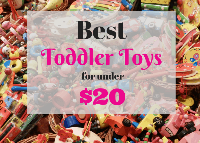 Best Toddler Toys under $20. Get educational and fun toys without breaking the bank.