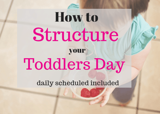 How to structure days for your toddler. A toddler daily home schedule included.